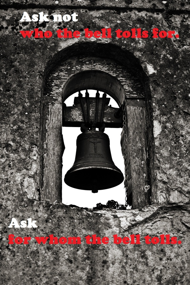 Picture of a bell tower with overlay text: Ask not who the bell tolls for. Ask for whom the bell tolls.